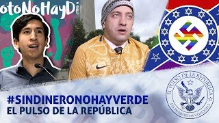 #SINDINERONOHAYVERDE - EL PULSO DE LA REPÚBLICA