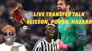 Live Transfer talk - Alisson, Pogba, Hazard