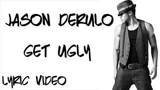 Jason Derulo - get ugly (lyrics)