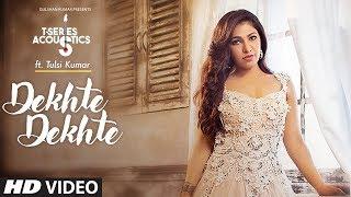 Tulsi Kumar: Dekhte Dekhte Female Version | T-Series Acoustics | Batti Gul Meter Chalu | V4H Music