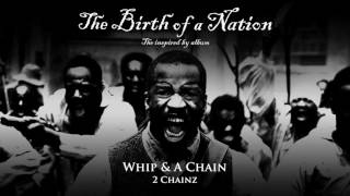 2 Chainz - Whip & A Chain [from The Birth of a Nation: The Inspired By Album]