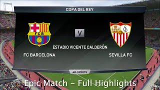 FIFA 16 Barcelona vs Sevilla Copa del Rey Final 2016 | Full Highlights