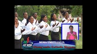 MEMA UMETUJALIA KUTOKA MBINGUNI - CHANG'OMBE CATHOLIC SINGERS DAR ES SALAAM