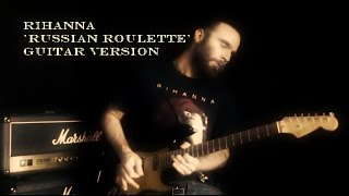 Rihanna 'Russian Roulette' (Guitar Cover)