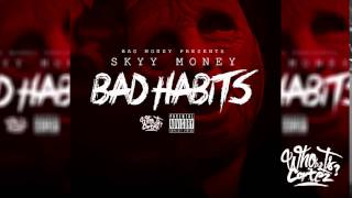 Skyy Money - Bad Habit | #DJCortezExclusive