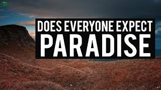 DOES EVERYONE EXPECT PARADISE?