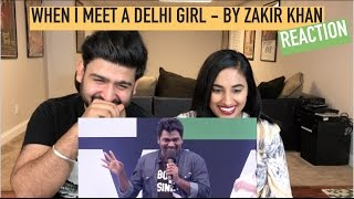 Zakir Khan | When I meet a Delhi Girl Reaction | Zakir Khan Comedy Reaction | by Rajdeep