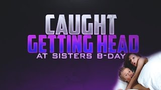 Caught Getting a Blow Job at Little Sister's Birthday! - Blow Job Story (Funny Sex Life Story)