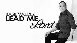 Basil Valdez - Lead Me Lord [Official Lyric Video]