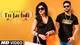 Tu Jachdi: Jazdeep (Full Song) Prince Saggu | Sukhzaar | Latest Punjabi Songs 2019