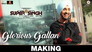 Glorious Gallan - Making | Super Singh | Diljit Dosanjh & Sonam Bajwa | Jatinder Shah