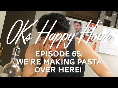OKs Happy Hour Ep. 65: We're making pasta over here!