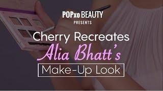 Cherry Recreates Alia Bhatt's Make-Up Look - POPxo Beauty
