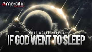 If God Went To Sleep - What Would Happen?