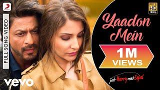 Yaadon Mein - Full Song Video  Anushka   Shah Rukh  Pritam