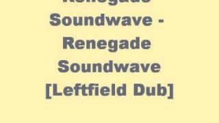 Renegade Soundwave - Renegade Soundwave [Leftfield Dub]
