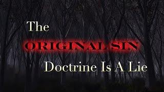 The Original Sin Doctrine Is A Lie