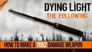 Dying Light The Following - How To Make 7052 Damage Weapon