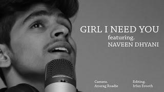 Girl I Need You (Baaghi) - Cover || NAVEEN DHYANI