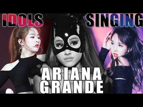 KPOP IDOLS SINGING ARIANA GRANDE SONGS AND DANCE'S COVERS