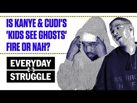 Is Kanye & Cudi's 'Kids See Ghosts' Fire or Nah?   Everyday Struggle
