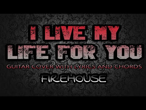 I Live My Life For You - Firehouse (Guitar Cover With Lyrics ...