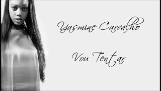 Yasmine Carvalho - Vou Tentar - Letra
