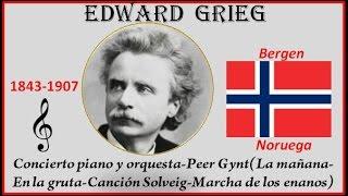 Grieg, Edwar (1843-1907) Bergen (Noruega) Concierto-La mañana-Solveig-Marcha de los enanos