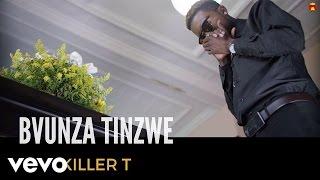 Killer T - Bvunza Tinzwe (Official Video)