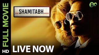 Shamitabh | Full Movie Live on Eros Now | Amitabh Bachchan, Dhanush, Akshara Haasan