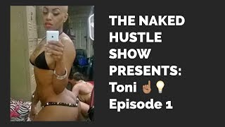 TONI'S STORY - THE NAKED HUSTLE SHOW PODCAST#1