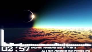 Aurosonic, Katty Heath, Frainbreeze   All I Need Progressive Mix (© 2016 Epicenter )