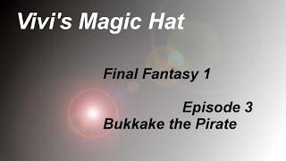 Final Fantsay 1 - Episode 3 - Bukkake the Pirate