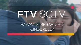 FTV  SCTV - Bawang Merah Jadi Cinderella
