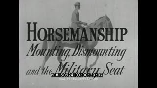 U.S. ARMY CAVALRY CORPS  HORSEMANSHIP INSTRUCTION  MOUNTING, DISMOUNTING & THE MILITARY SEAT 50924