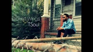 TSoul - Broken Wings ( Available Now x  @TSoulMusic )