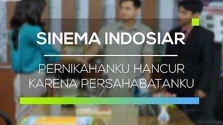 Sinema Indosiar - Pernikahanku Hancur Karena Persahabatanku