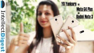 Yu Yunicorn VS Xiaomi Redmi Note 3 VS Moto G4 Plus Comparison | Intellect Digest