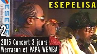 JOUR 2 - PAPA WEMBA et Werrason 2015 - Concert à Grand Hotel kin - Esepelisa 2
