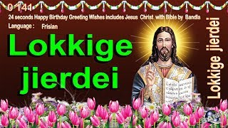 0 141 Frisian Happy Birthday Greeting Wishes includes Jesus  Christ  with Bible by  Bandla