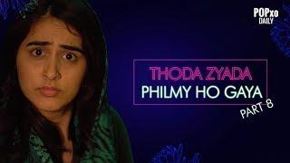 Thoda Zyaada Philmy Ho Gaya - Maar Dala - POPxo