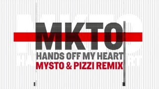 MKTO - Hands Off My Heart (Mysto & Pizzi Remix) - Available Now