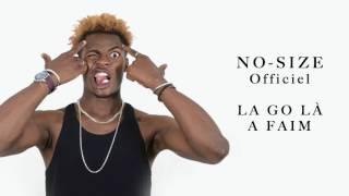 NO SIZE - La Go Là a Faim (Son Officiel)