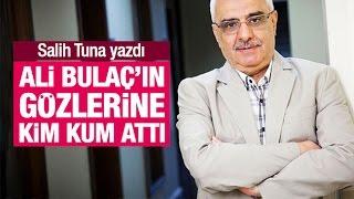 Salih Tuna    Ali Bulaç'ın gözlerine kim kum attı
