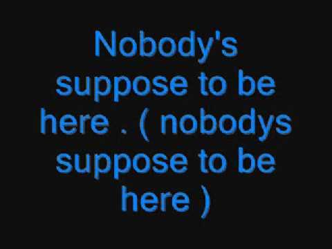 Nobodys Suppose To Be Here w Lyrics