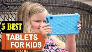 5 Best Tablets For Kids 2018   Best Tablets For Kids Reviews   Top 5 Tablets For Kids