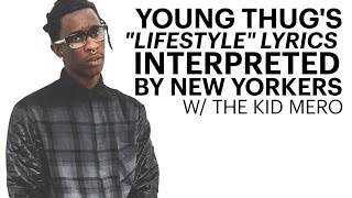 "Young Thug's ""Lifestyle"" Lyrics Interpreted by New Yorkers w/ The Kid Mero On Complex"