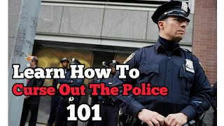 How To Curse Police Officers Out Badly Without Getting Arrested 101 DIY - QuietBoyMusik