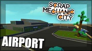 Scrap Mechanic City - Episode 18 - AIRPORT (PART 1) World Download