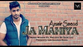 New Punjabi Songs 2015 I Ja Mahiya I Aamir Saeed I Waqar Ex I Latest Punjabi Songs 2015